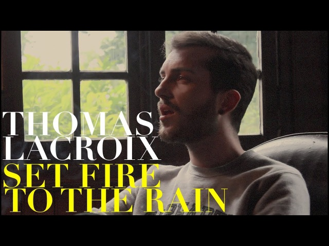 SET FIRE TO THE RAIN Adele Thomas Lacroix Cover
