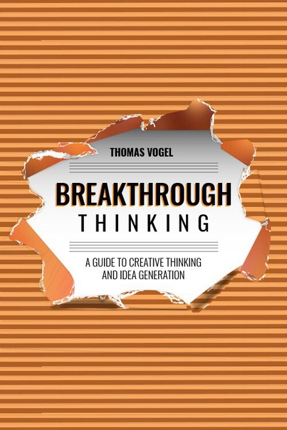 Breakthrough Thinking-A Guide to Creative Thinking and Idea Generation