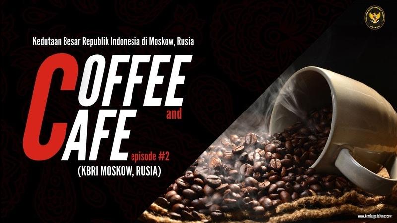 Coffee and Cafe KBRI Moskow edisi 2