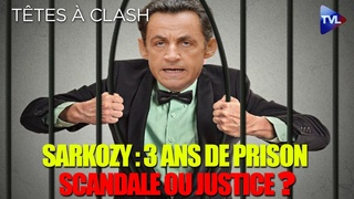 Sarkozy condamné à de la prison ferme : scandale ou justice ? - Têtes à Clash n°74 - TVL