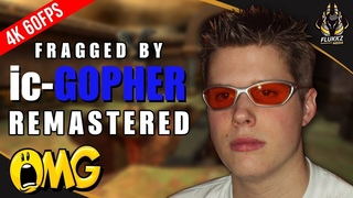 Fragged by ic-GOPHER (REMASTERED - 4K 60FPS)