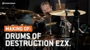 Drums of Destruction EZX The making of