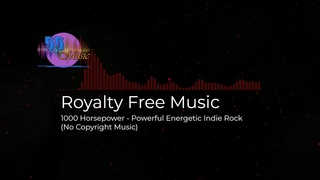 (No Copyright Music) Royalty Free Music - 1000 Horsepower - Powerful Energetic Indie Rock