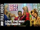 LOVE THE WAY YOU DANCE Full Video Song Tutak Tutak Tutiya Prabhudeva Sonu Sood Tamannaah