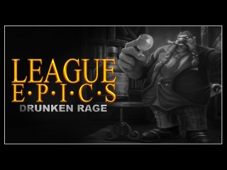 League Epics - Drunken Rage