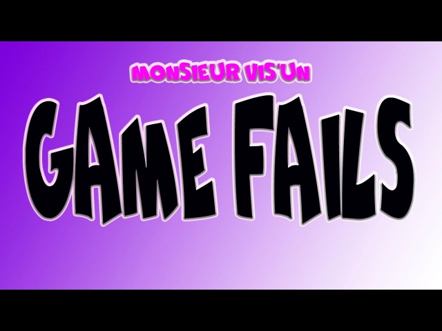 Game Fails I have no idea what i'm doing Monsieur Vis'un