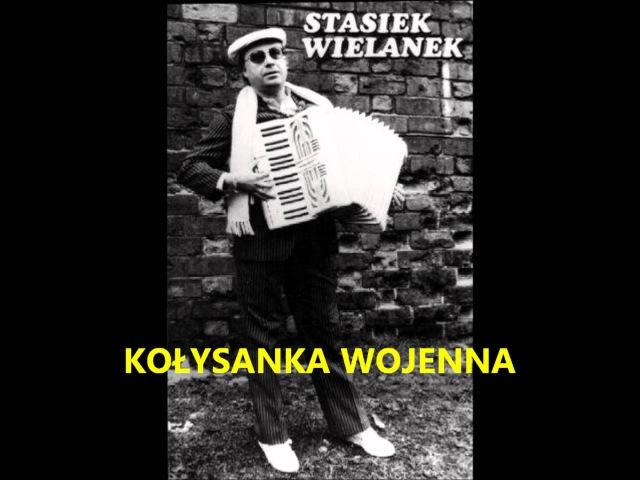 Stasiek Wielanek Kołysanka wojenna