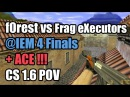 POV f0rest vs Frag eXecutors @IEM 4 fnatic CS 1 6 Demo ACE