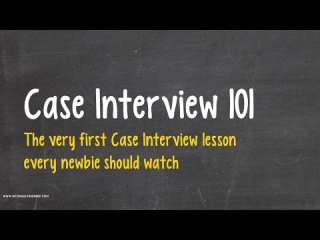 Case Interview 101 - A great introduction to Consulting Case Interviews