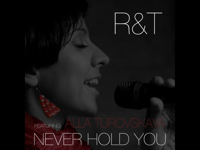 RT ft Alla Turovskaya - Never Hold You