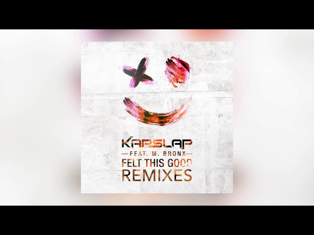 Kap Slap Felt This Good feat M Bronx Thrillogy Remix Cover Art смотреть онлайн без регистрации
