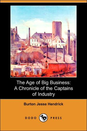 The Age of Big Business by Burton Jesse Hendrick