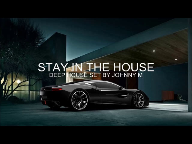 Stay In The House 1 Deep House Set 2017 Mixed By Johnny M