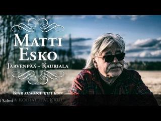 Matti Esko -  Karavaani kulkee ja koirat haukkuu