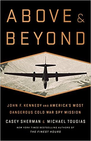 Above and Beyond John F Kennedy and America 39 s Most Dangerous Cold War Spy Mission