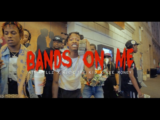 Rich The Kid x Atm Billz x Kye MoneyBags - Bandz On Me