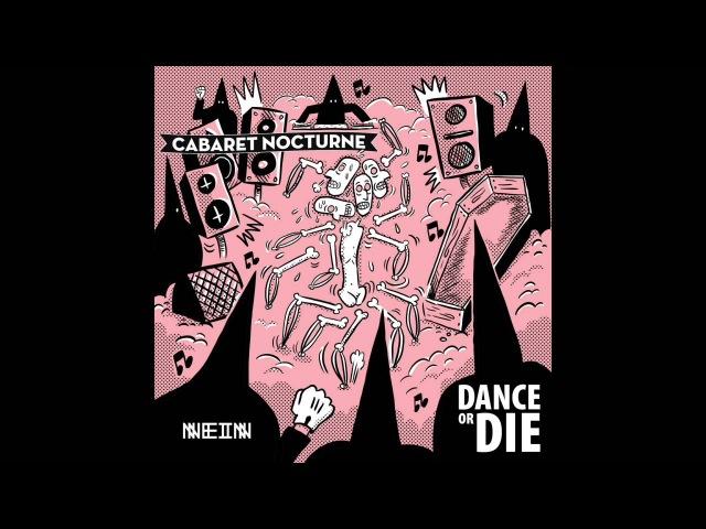 Cabaret Nocturne Dance or Die