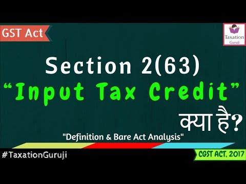 What Is INPUT TAX CREDIT Under GST | Section 2(63) | CGST Act Definition