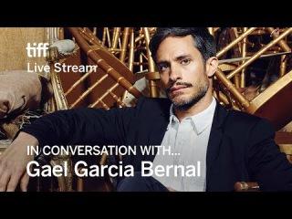 GAEL GARCIA BERNAL In Conversation With... | TIFF17