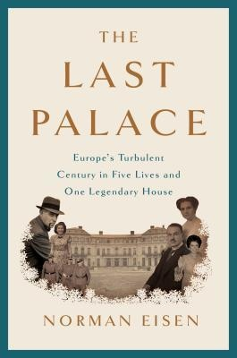 The Last Palace Europe's Turbulent Century in Five Lives and One Legendary House