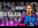 Neymar Jr ▶ Balada Boa • Skills Goals 2018 HD