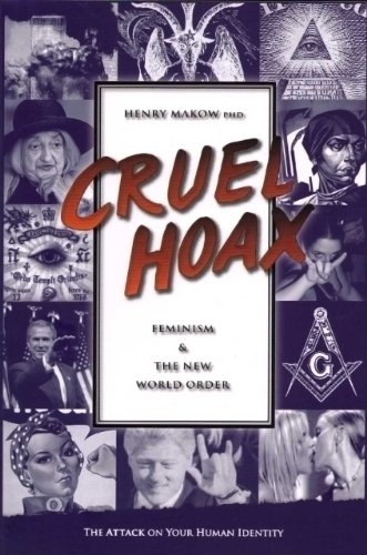 Cruel Hoax - Feminism & New World Order by Henry Makow