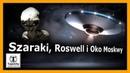 Szaraki Roswell i Oko Moskwy