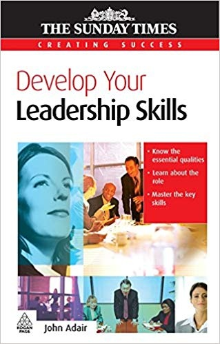 Develop Your Leadership Skills (Creating Success) by John Eric Adair