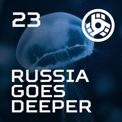 Russia Goes Deeper #23