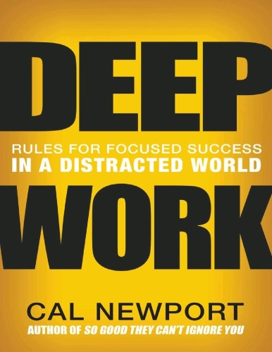 Cal Newport] Deep Work  Rules for focused success