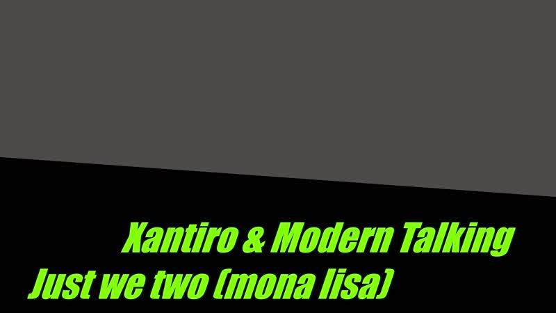 Xantiro Modern Talking-Just we two (mona lisa) 2020 ( 1080 X 1080 ).mp4