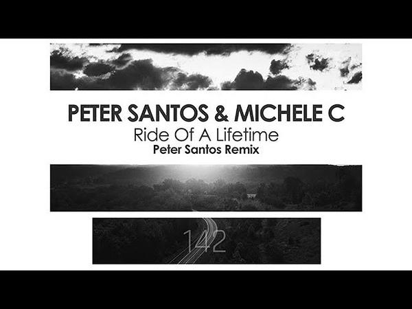 Peter Santos Michele C - Ride Of A Lifetime (Peter Santos Remix)