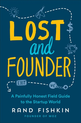 Rand Fishkin] Lost and Founder  A Painfully Hones
