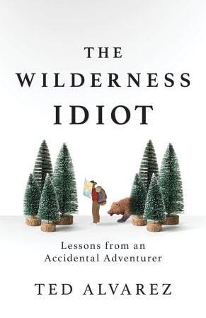 Wilderness Idiot - Ted Alvarez