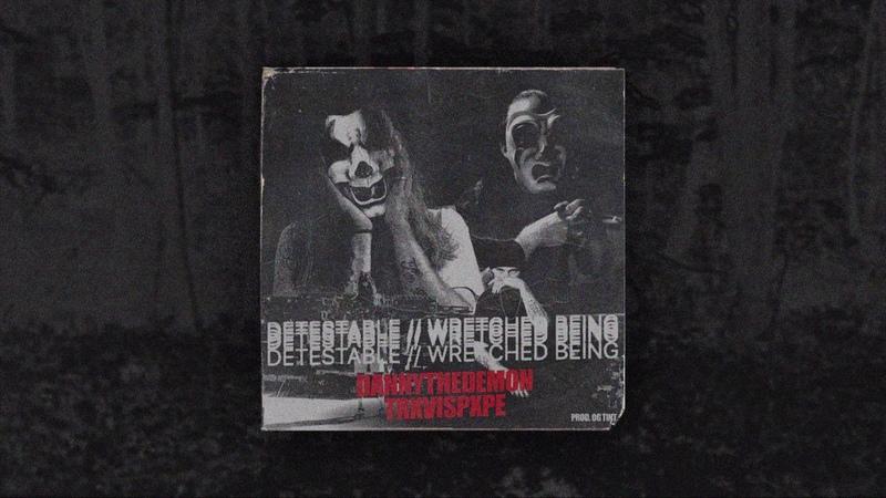DannyTheDemon - DETESTABLE WRETCHED BEING feat. TrxvisPxpe (Prod. OG Tint)