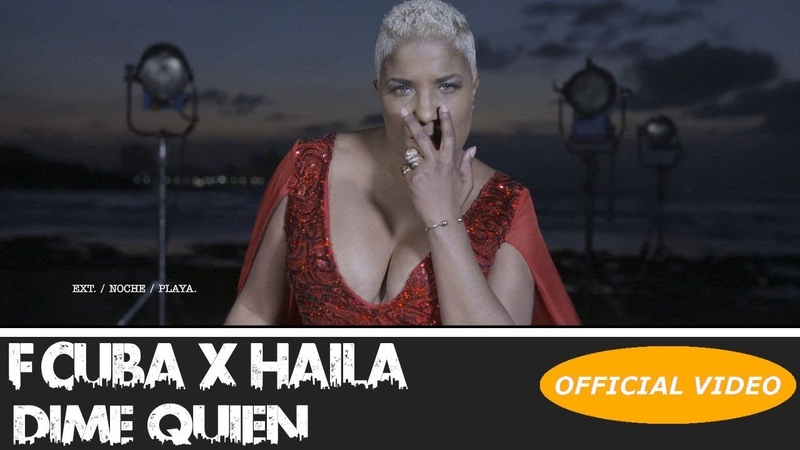 F CUBA HAILA DIME QUIEN OFFICIAL VIDEO CUBATON 2019