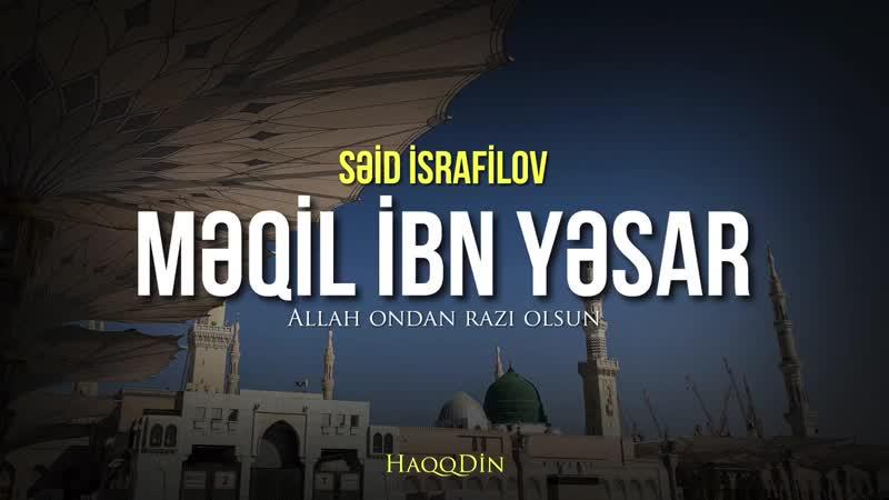 Məqil ibn Yəsar Allah ondan razı olsun ¦ Səid İsrafilov ¦ Səhabə həyatından ibrətlər