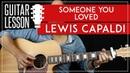 Someone You Loved Guitar Tutorial Lewis Capaldi Guitar Lesson 🎸 Fingerpicking Easy Chords TAB