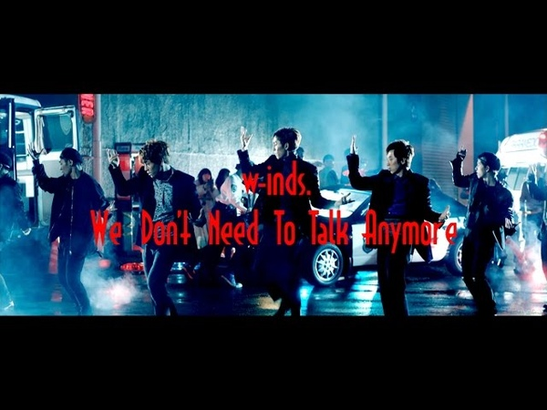 We Dont Need To Talk Anymore(MUSIC VIDEO Full ver.+15s SPOT) w-inds.