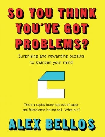 So You Think You've Got Problems - Alex Bellos
