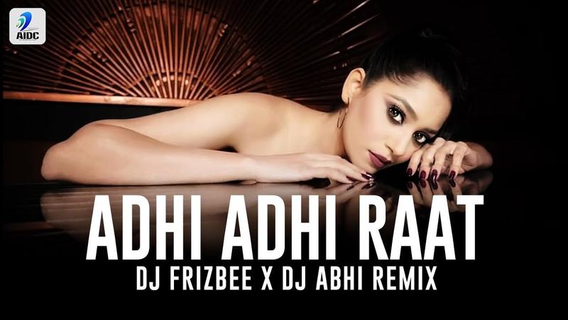 Adhi Adhi Raat Remix DJ Frizbee x DJ Abhi Bilal Saeed