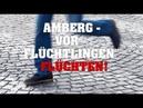 Amberg - Vor Flüchtlingen flüchten!