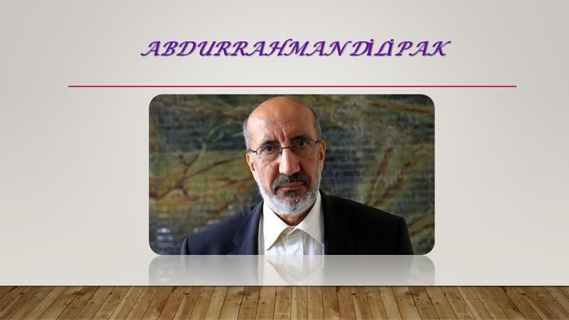 Abdurrahman Dilipak Aile nereye gidiyor