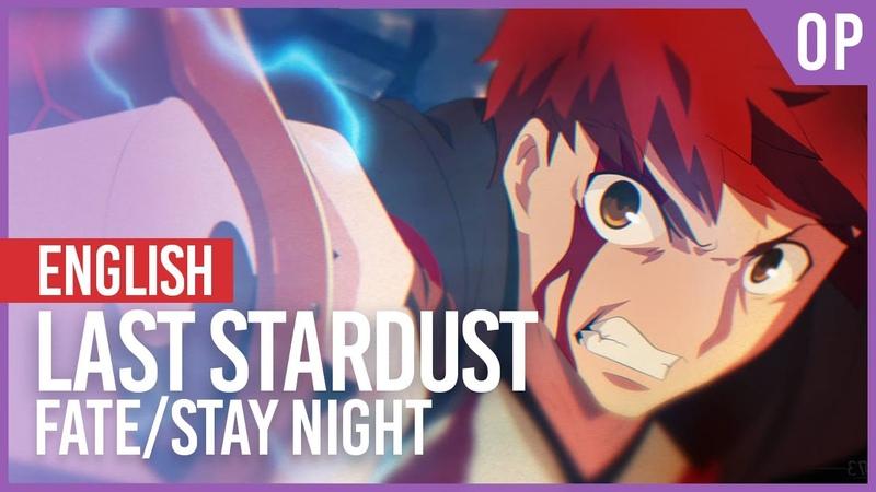 Fate/Stay Night UBW - Last Stardust | ENGLISH Ver | AmaLee