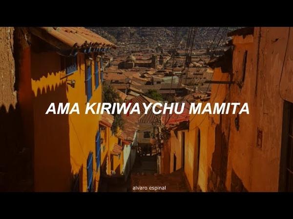 William Luna Ama kiriwaychu mamita español quechua
