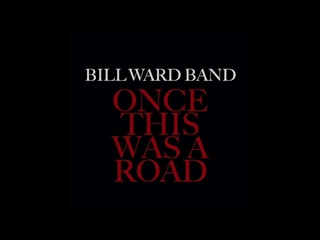 Bill Ward Band - Once This Was A Road (Official Audio)