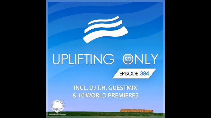Ori Uplift Uplifting Only 384 June 18 2020 incl DJ T H Guestmix