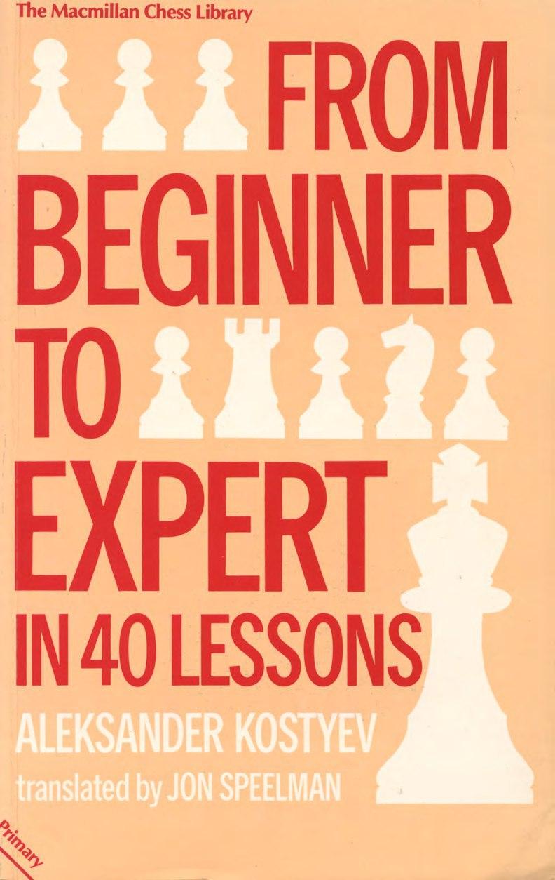 Aleksander Kostyev_Beginner to Expert in 40 Lessons PDF+PGN B3CkcgjwW4M