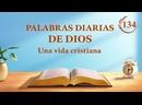 Palabras diarias de Dios Fragmento 134 Deberías saber que el Dios práctico es Dios mismo