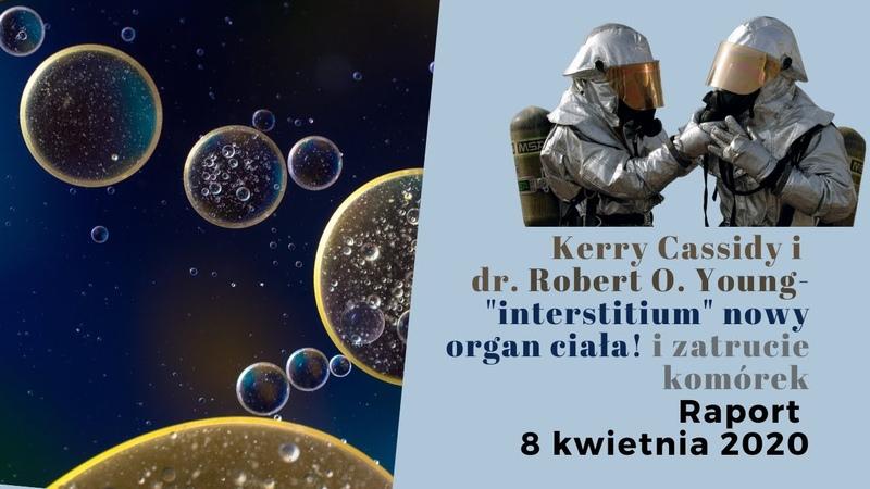 Kerry Cassidy i dr Robert O Young Interstitium NOWYM ORGANEM CIAŁA 8 kwietnia 2020